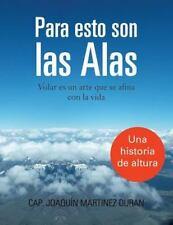Para Esto Son Las Alas: Volar Es Un Arte Que Se Afina Con La Vida (Paperback or