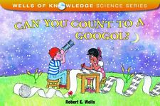Can You Count to a Googol (pb) by Robert E. Wells NEW
