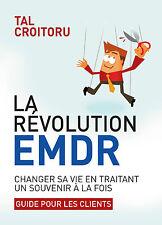 La révolution EMDR, changer sa vie en traitant un souvenir à la fois