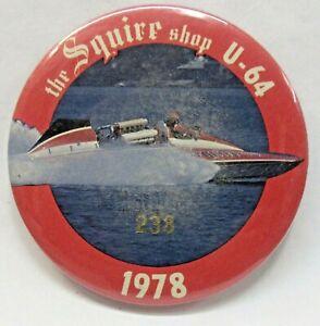 1978 SQUIRE SHOP U-64 # 238 pinback button Hydroplane boat racing