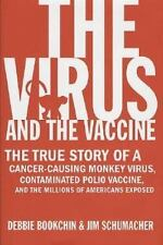 The Virus and the Vaccine : The True Story of a Cancer-Causing Monkey Virus, Co…