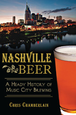 Nashville Beer: A Heady History of Music City Brewing [American Palate] [TN]