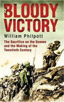 Bloody Victory: The Sacrifice on the Somme a... by William James Philpo Hardback
