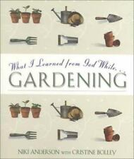 What I Learned from God While...Gardening