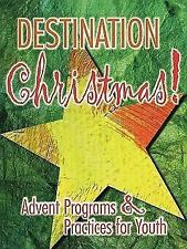 NEW - Destination Christmas!: Advent Programs & Practices for Youth