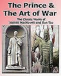 The Prince & the Art of War - The Classic Works of Niccolo Machiavelli and Sun T