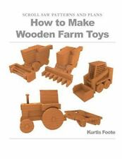 How To Make Wooden Farm Toys: Scroll Saw Patterns And Plans: By Kurtis Foote