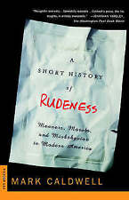A Short History of Rudeness: Manners, Morals, and Misbehavior in-ExLibrary