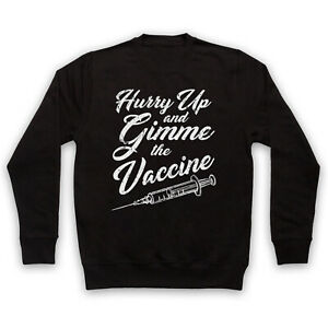 HURRY UP AND GIMME THE VACCINE VIRUS VACCINATION ADULTS KIDS SWEATSHIRT
