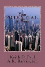 Your P. O. T. E. N. T. I. A. L. at Work by Keith Paul and A. Barrington...