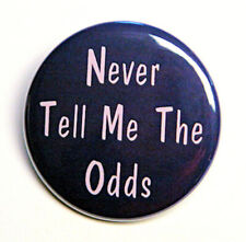"""NEVER TELL ME THE ODDS - Novelty Button Pinback Badge 1.5"""""""