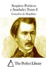 Suspiros Poéticos e Saudades Tomo I by Gonçalves de Magalhães (2015, Paperback)