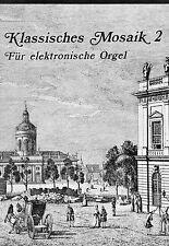 KLASSISCHES MOSAIK 2- MOSAÏQUE CLASSIQUE 2 Pour orgue electronique