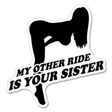 My Other Ride Is Your Sister Sexy Chick Girl Styling Funny Humor car bumper stic