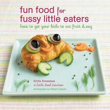 Fun Food for Fussy Little Eaters: How to get your kids to eat fruit and veg