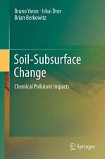 Soil-Subsurface Change : Chemical Pollutant Impacts by Brian Berkowitz, Ishai...