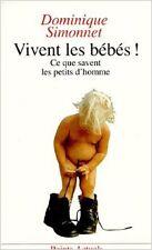 Dominique Simonnet - VIVENT LES BEBES ! Ce que vivent les petits hommes - 1991 -