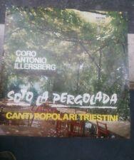 LP CORO ANTONIO ILLERSBERG DI TRIESTE SOTO LA PERGOLADA -CANTI POPOLARITRIESTINI