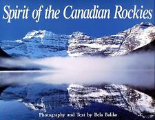 SPIRIT OF THE CANADIAN ROCKIES PHOTOGRAPHY & TEXT BY BELA BALIKO COND: VERY GOOD