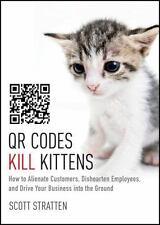 QR Codes Kill Kittens: How to Alienate Customers, Dishearten-ExLibrary