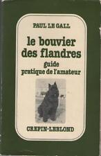 Le Bouvier des Flandres Guide Pratique de l'Amateur - Paul Le Gall VOIR SOMMAIRE