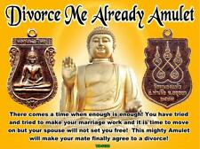 """DIVORCE ME ALREADY"" -TH-5120   MAGIC THAI AUTHENTIC HOLY AMULET"