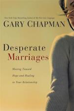 Desperate Marriages Moving Toward Hope and Healing Relationships by Gary Chapman