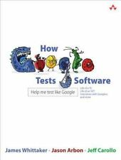 HOW GOOGLE TESTS SOFTWARE by James A. Whittaker, Jeff Carollo and Jason Arbon...