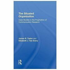 The Situated Organization : Case Studies in the Pragmatics of Communication...