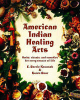 American Indian Healing Arts: Herbs, rituals, and remedies for every season of l