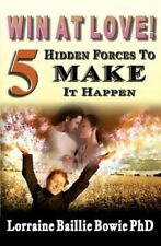 Win at Love!: 5 Hidden Forces to Make It Happen; Lorraine B. Bowie (2012) 160529