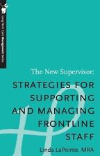 The New Supervisor: Strategies for Supporting and Managing Frontline Staff -