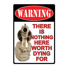 River's Edge Products Tin Sign Warning: Nothing Here Worth Dying For 17x12in