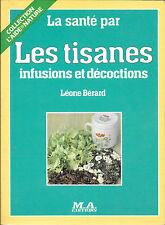 La Sante par les tisanes infusions et decoctions - Leone Berard