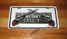 """We Dont Call 911"" 2Nd Amendment Metal Car Tag ,Guns-Great Tag!"