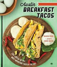 Austin Breakfast Tacos: The Story of the Most Important Taco of the Day (Americ
