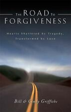 The Road To Forgiveness: Hearts Shattered by Tragedy, Transformed by Love, Griff