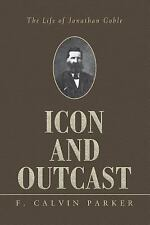 Icon and Outcast: The Life of Jonathan Goble: By F Calvin Parker