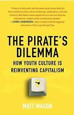 The Pirate's Dilemma : How Youth Culture Is Reinventing Capitalism by Matt...