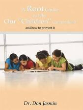 A Root Cause to Why Our Children Cannot Read : And how to prevent It by Don...