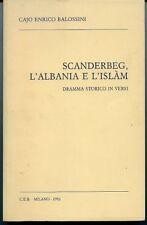 Scanderbeg, l'Albania e l'islam. Cajo Enrico Balossini. Dramma storico in v