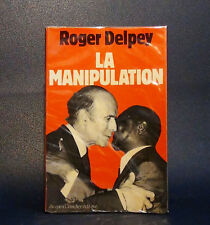 La Manipulation de Roger Delpey - Editions Jacques Grancher Editeur 1981