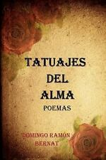 Tatuajes del Alma : Poemas de Amor by Domingo Ramón Bernat (2009, Paperback)