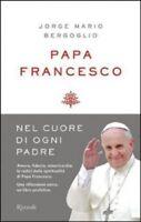 Jorge Mario Bergoglio PAPA FRANCESCO Nel Cuore di Ogni Padre NUOVO RIZZOLI