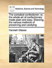 The compleat confectioner: or, the whole art of confectionary made plain and eas