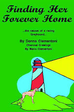 Finding Her Forever Home: the Rescue of a Racing Greyhound by Donna Clementoni