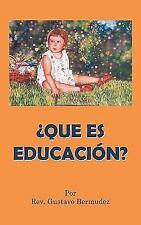 ¿Que Es Educación? by Rev. Gustavo Bermudez (2010, Paperback)