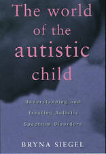 The World of the Autistic Child : Understanding and Treating Autistic Spectrum D
