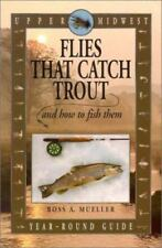 Upper Midwest Flies That Catch Trout and How to Fish Them: Year-Round Guide