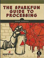 NEW The SparkFun Guide to Processing: Create Interactive Art with Code